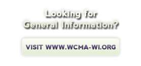 Looking for General Information? Visit www.wcma-wi.org